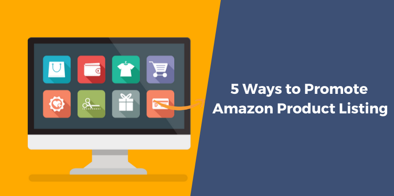 5 Easy Ways to Promote Amazon Product Listing