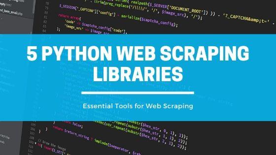 Top 5 Python Web Scraping Libraries