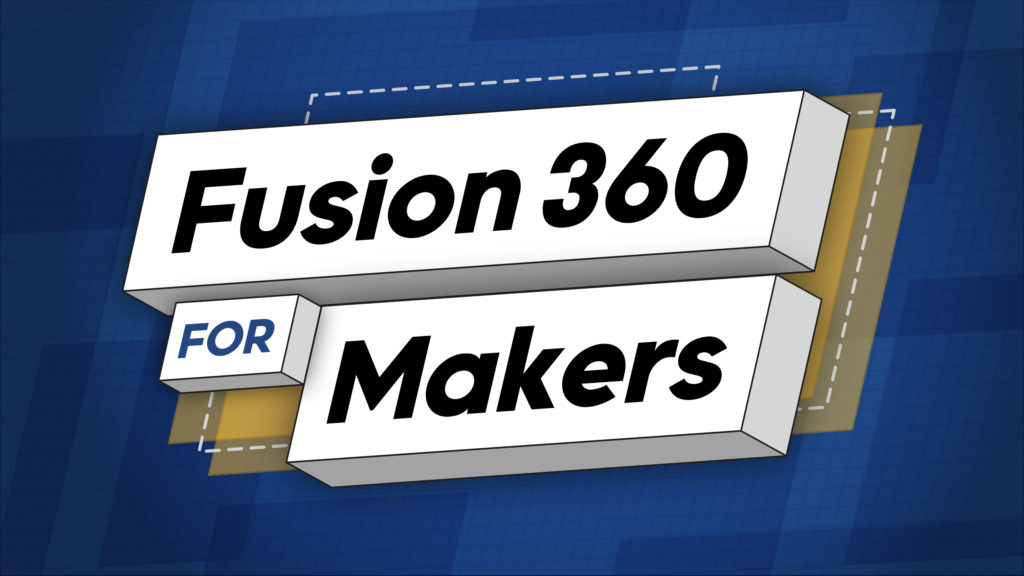 Fusion 360 For Makers Course - I Like To Make Stuff
