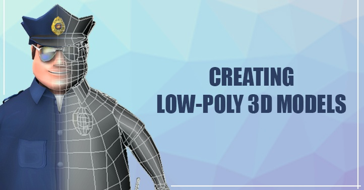 8 Tips to Create Best Low-Poly Character Models