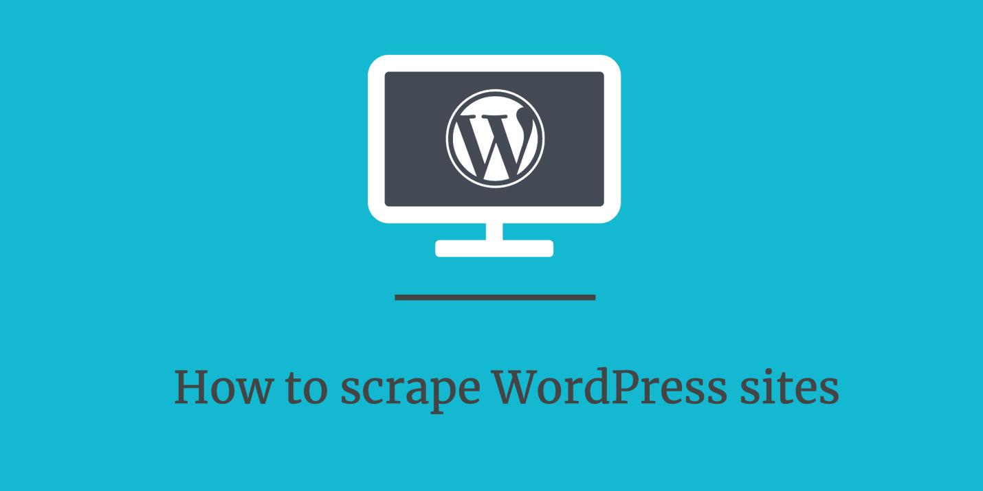 How to scrape WordPress sites